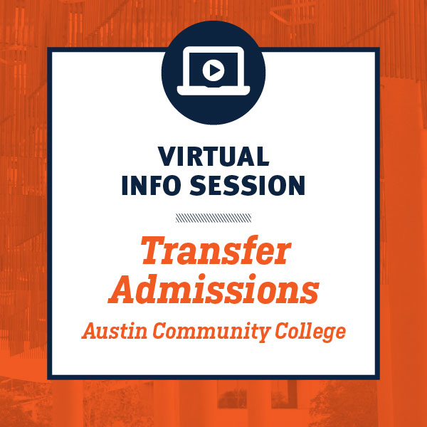 Transfer Admissions Virtual Austin Community College Sessions